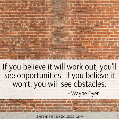 If you believe it will work out, you'll see opportunities