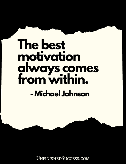 The best motivation always comes from within