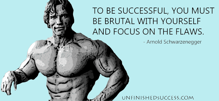 To be successful, however, you must be brutal with yourself and focus on the flaws