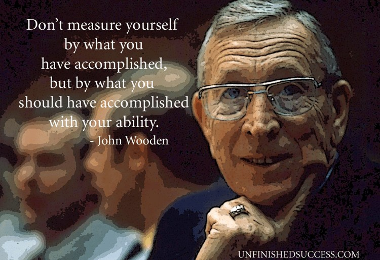 Dont Measure Yourself John Wooden
