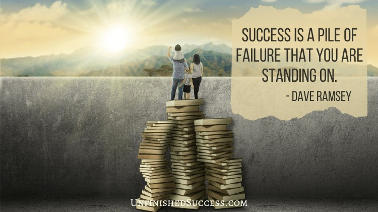 Success is a pile of failure that you are standing on