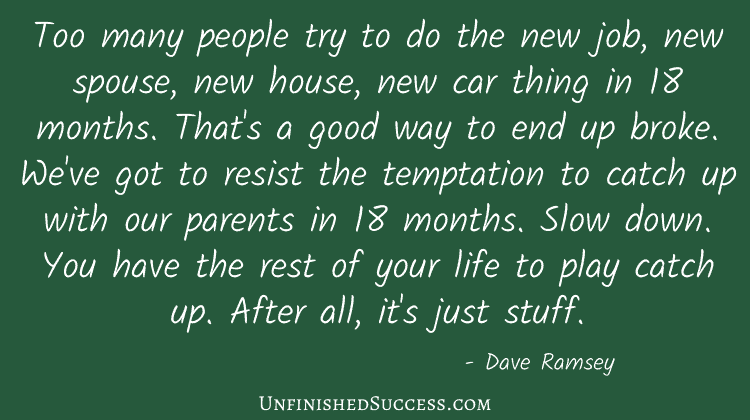 Too many people try to do the new job, new spouse, new house, new car thing in 18 months