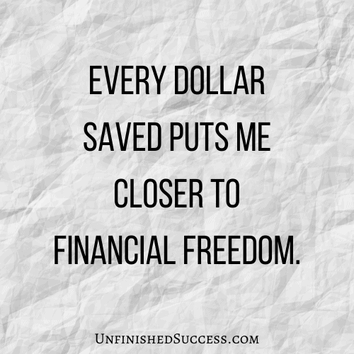 Every dollar saved puts me closer to financial freedom