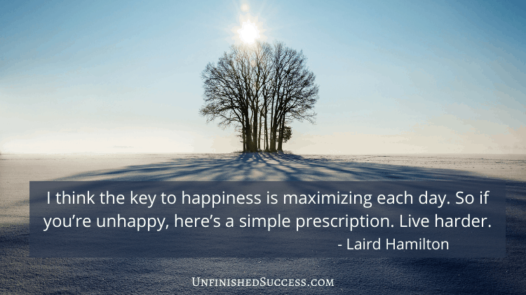 The key to happiness is maximizing each day