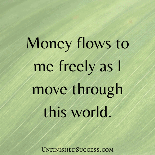 Money flows to me freely as I move through this world