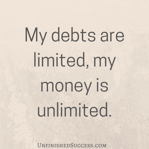My debts are limited, my money is unlimited