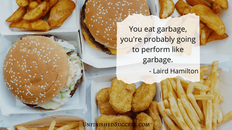 You eat garbage you're probably going to perform like garbage