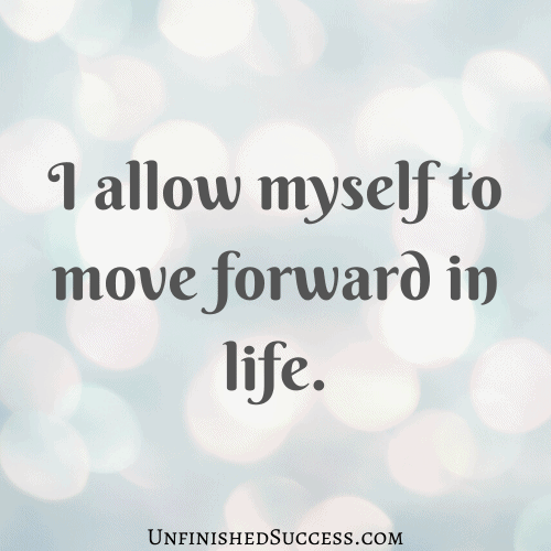 I allow myself to move forward in life.