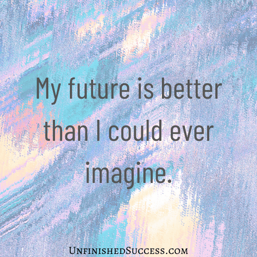 My future is better than I could ever imagine.